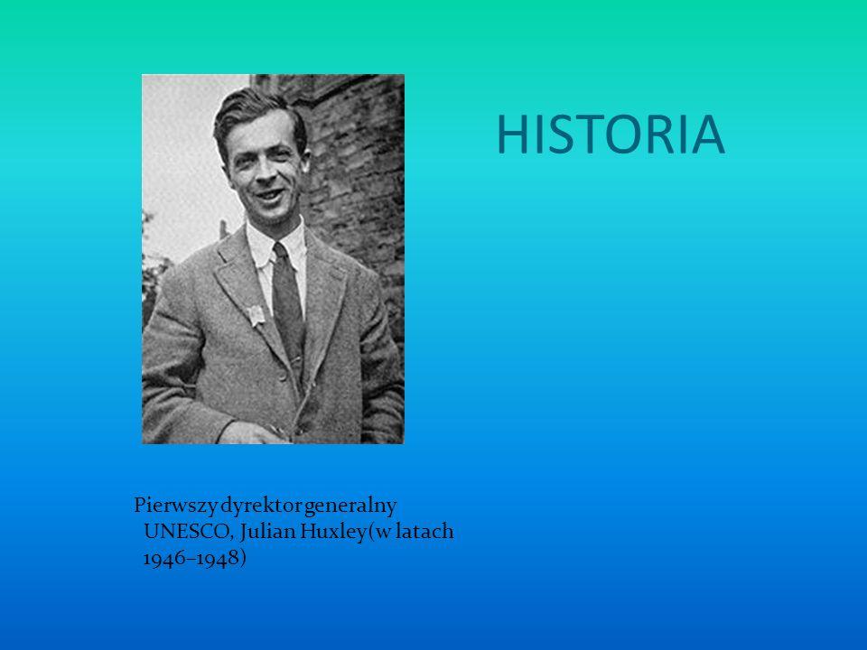 HISTORIA Pierwszy dyrektor generalny UNESCO, Julian Huxley(w latach 1946–1948)