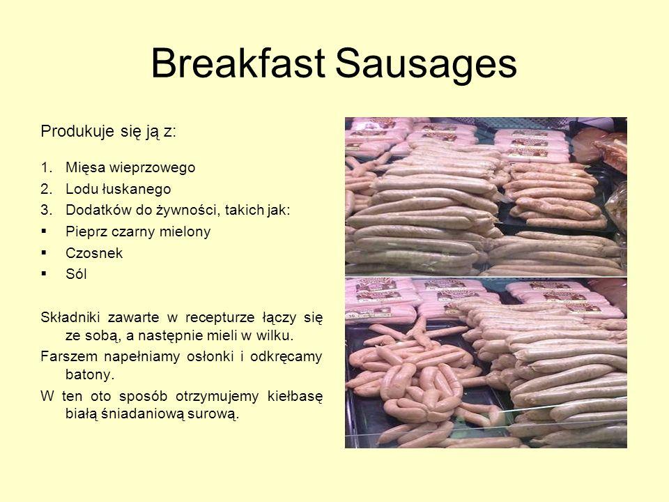 Breakfast Sausages Produkuje się ją z: Mięsa wieprzowego