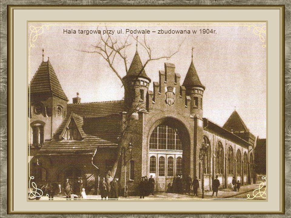 Hala targowa przy ul. Podwale – zbudowana w 1904r.