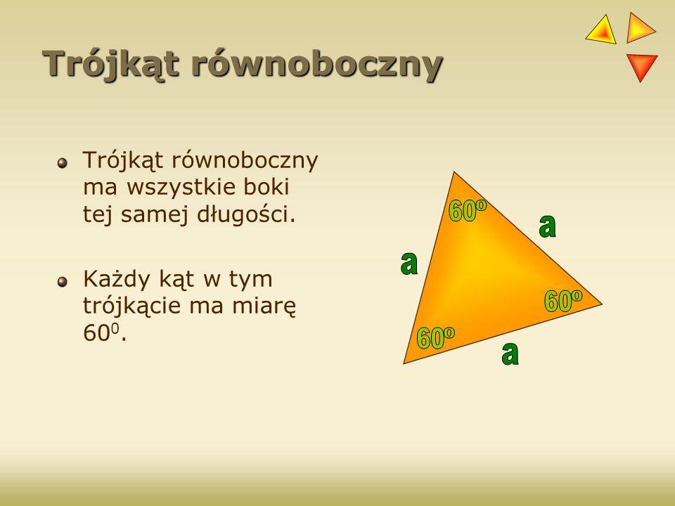 Trójkąt równoboczny Trójkąt równoboczny ma wszystkie boki tej samej długości. Każdy kąt w tym trójkącie ma miarę 600.