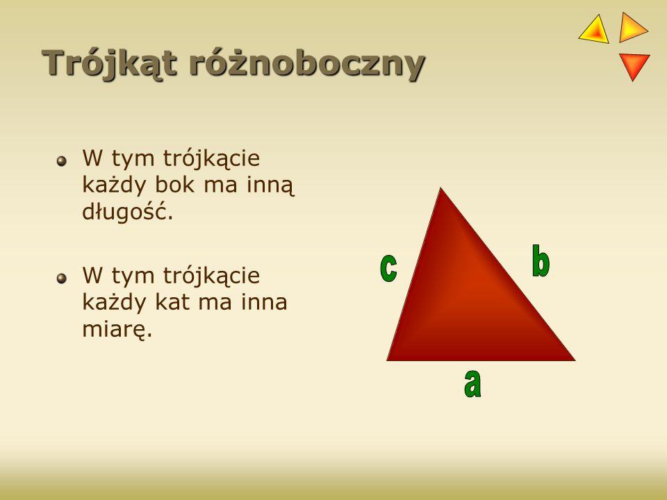 Trójkąt różnoboczny b c a W tym trójkącie każdy bok ma inną długość.
