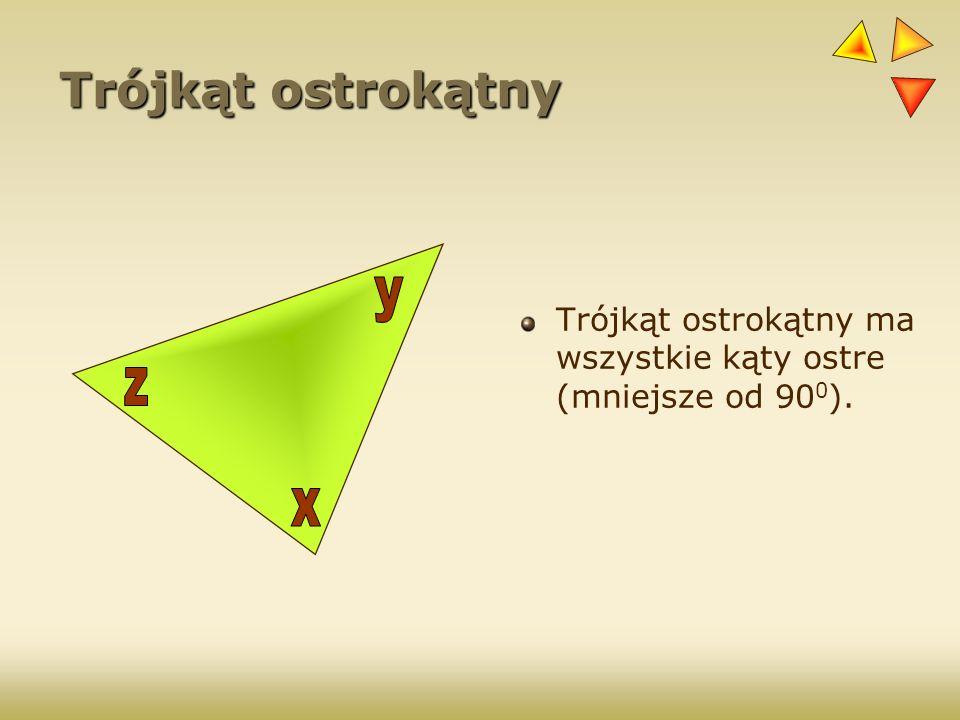 Trójkąt ostrokątny Trójkąt ostrokątny ma wszystkie kąty ostre (mniejsze od 900). y z x