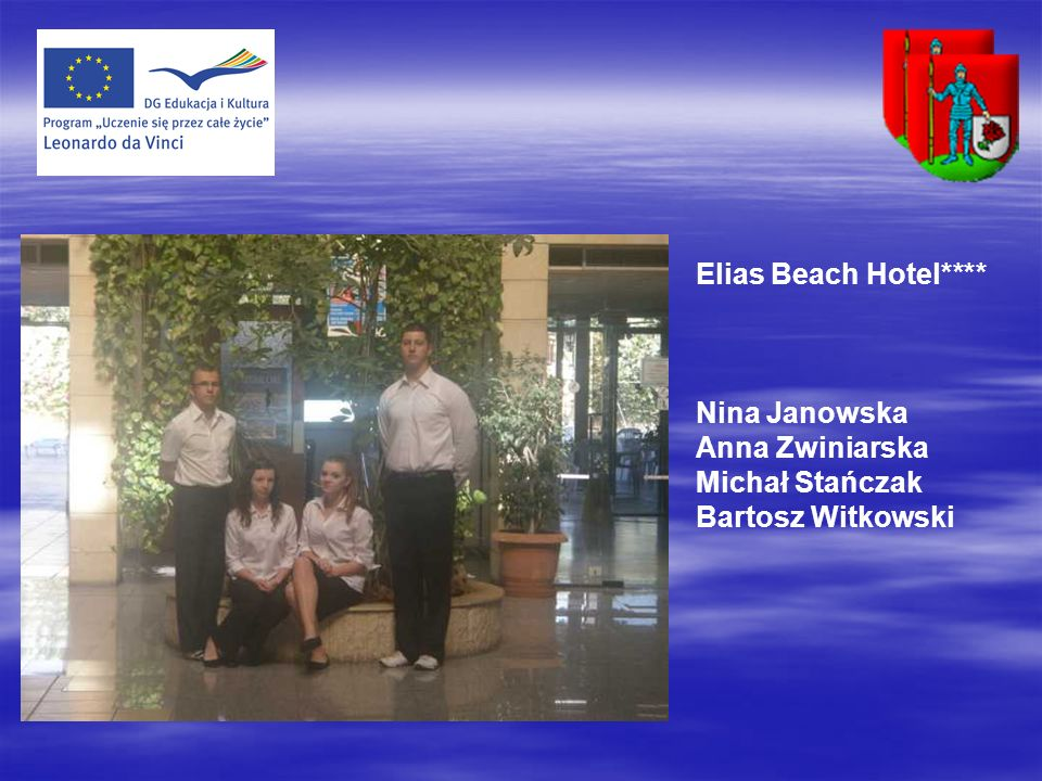 Elias Beach Hotel**** Nina Janowska Anna Zwiniarska Michał Stańczak Bartosz Witkowski