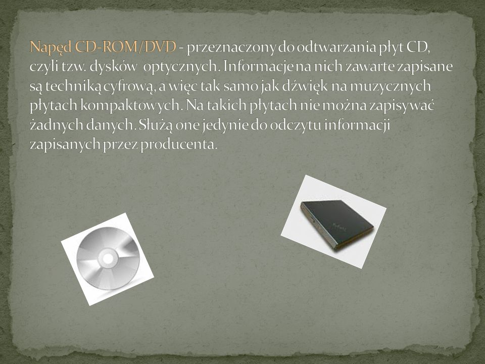 Napęd CD-ROM/DVD - przeznaczony do odtwarzania płyt CD, czyli tzw