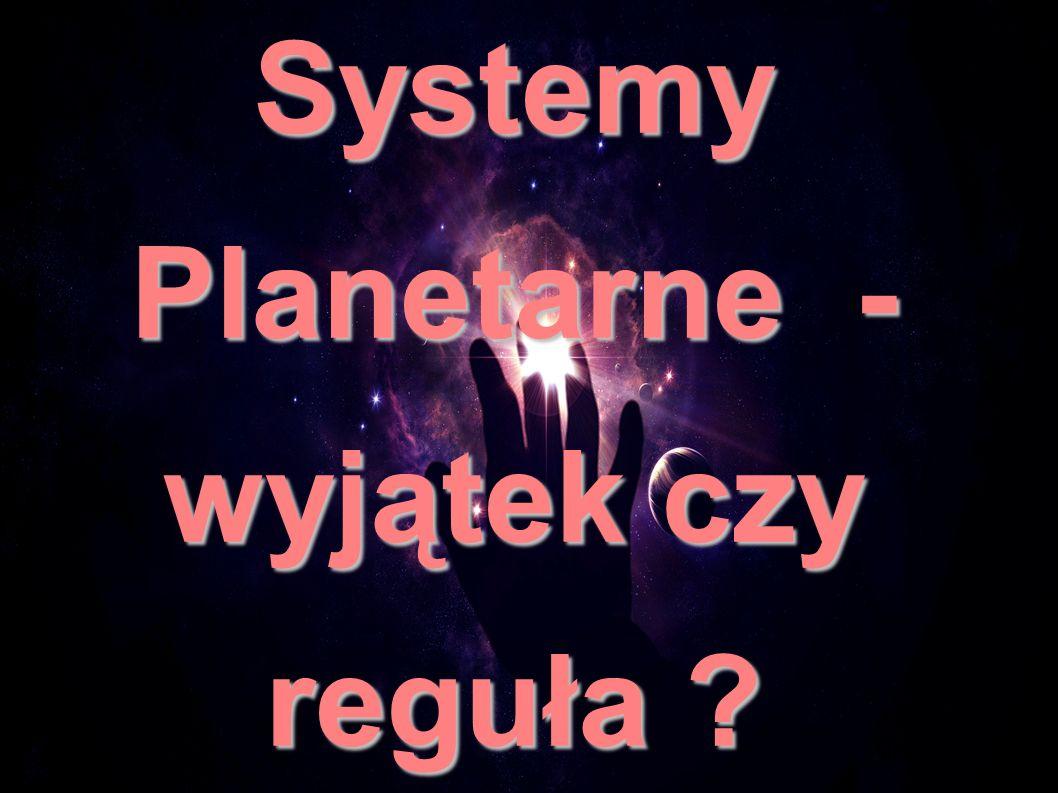 Systemy Planetarne - wyjątek czy reguła