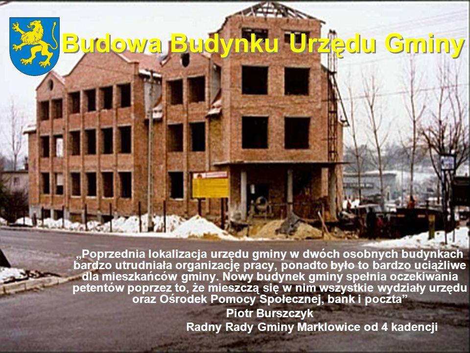 Budowa Budynku Urzędu Gminy Radny Rady Gminy Marklowice od 4 kadencji