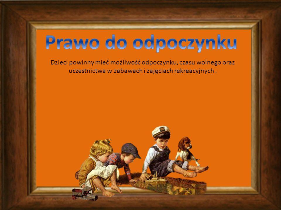 Prawo do odpoczynku Dzieci powinny mieć możliwość odpoczynku, czasu wolnego oraz uczestnictwa w zabawach i zajęciach rekreacyjnych .