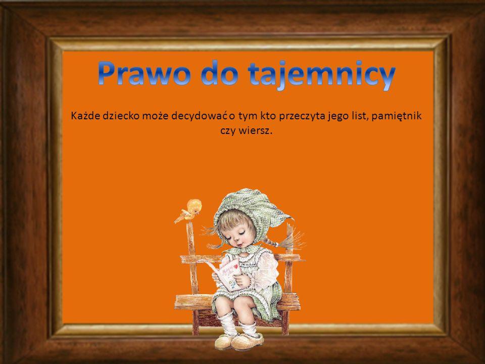 Prawo do tajemnicy Każde dziecko może decydować o tym kto przeczyta jego list, pamiętnik czy wiersz.