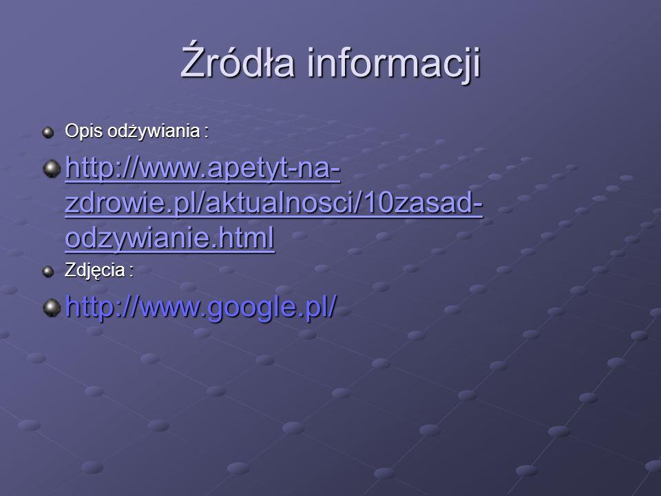 Źródła informacji Opis odżywiania : http://www.apetyt-na-zdrowie.pl/aktualnosci/10zasad-odzywianie.html.