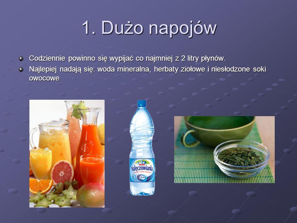 1. Dużo napojów Codziennie powinno się wypijać co najmniej z 2 litry płynów.