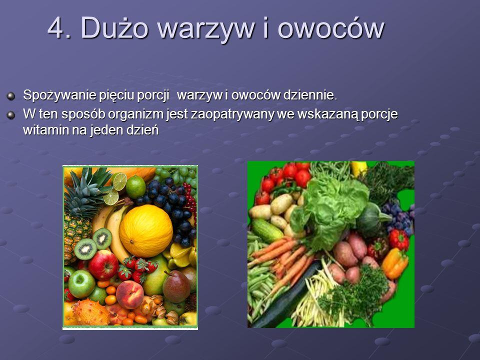 4. Dużo warzyw i owoców Spożywanie pięciu porcji warzyw i owoców dziennie.