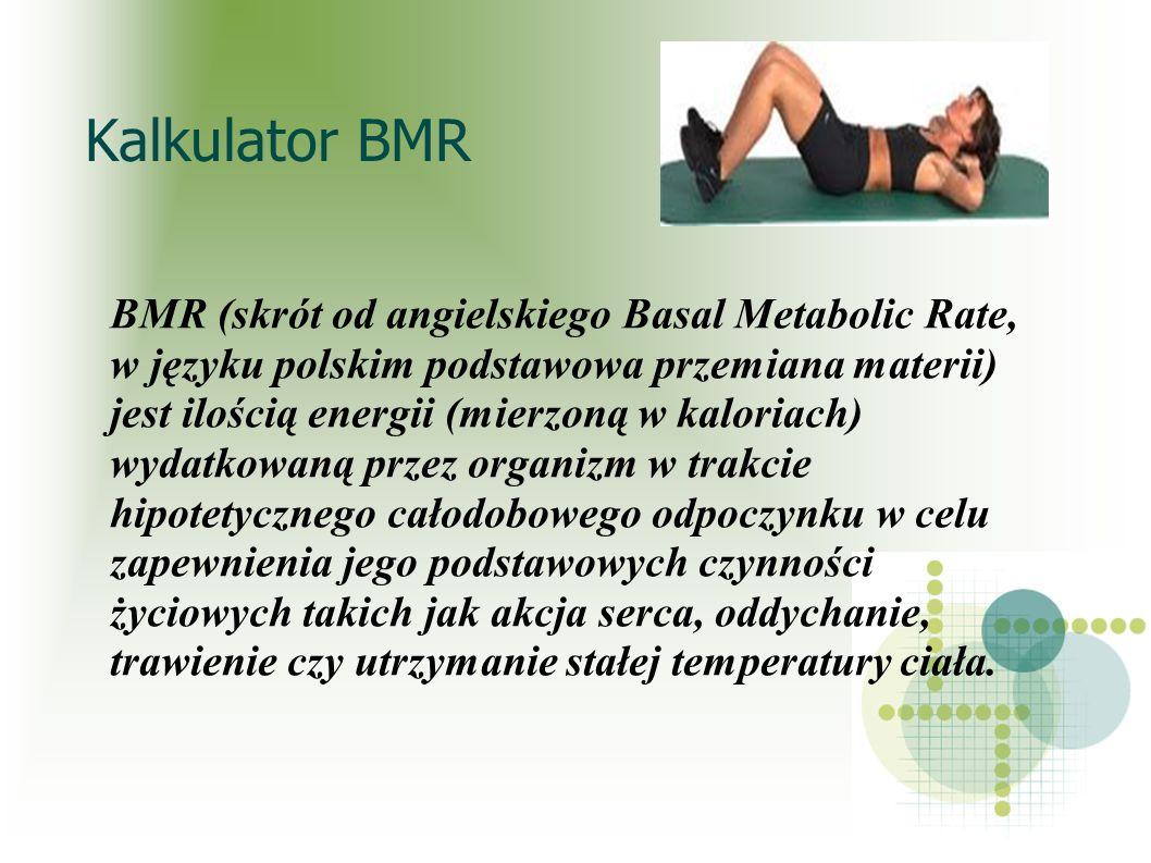 Kalkulator BMR BMR (skrót od angielskiego Basal Metabolic Rate,