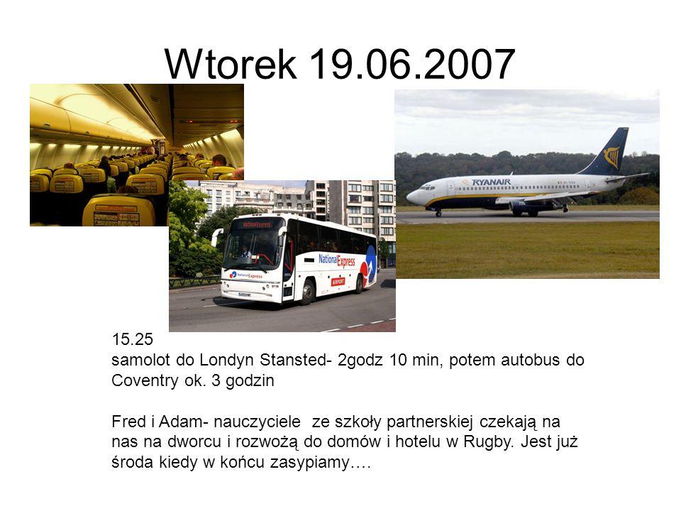 Wtorek 19.06.2007 15.25. samolot do Londyn Stansted- 2godz 10 min, potem autobus do Coventry ok. 3 godzin.