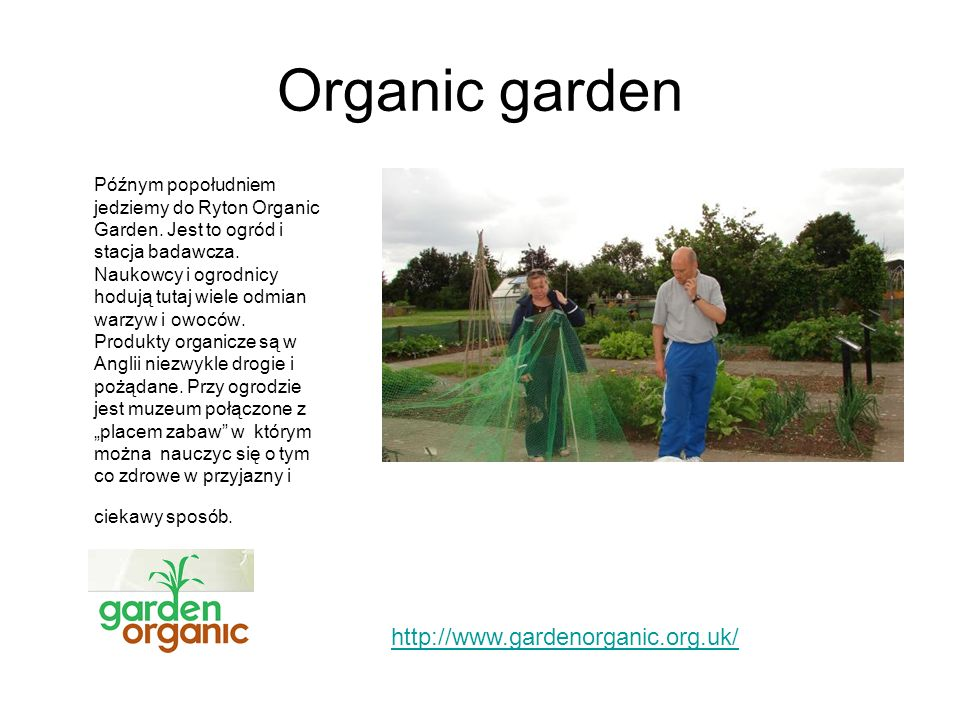 Organic garden http://www.gardenorganic.org.uk/