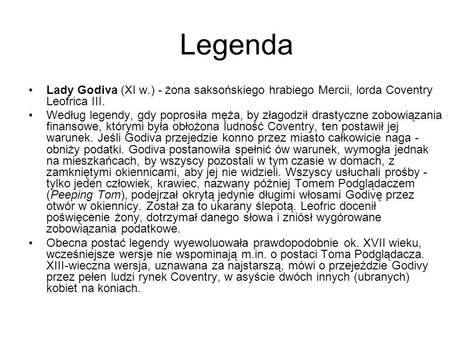 Legenda Lady Godiva (XI w.) - żona saksońskiego hrabiego Mercii, lorda Coventry Leofrica III.