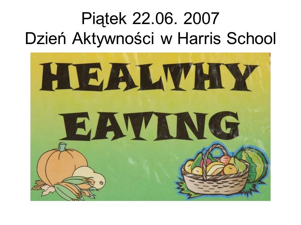 Piątek 22.06. 2007 Dzień Aktywności w Harris School