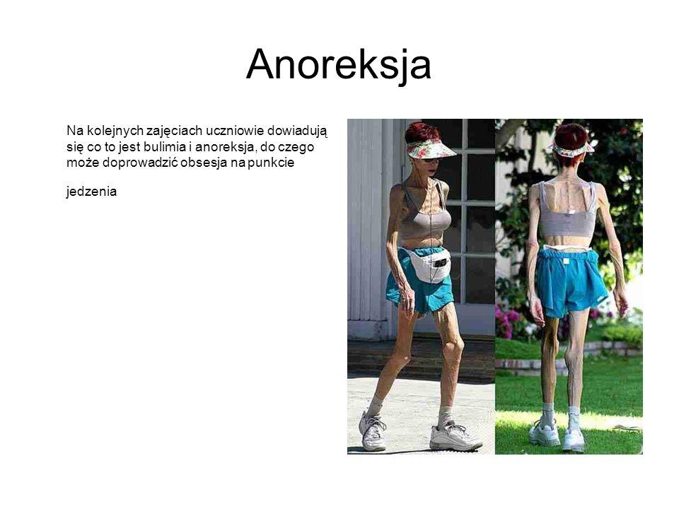 Anoreksja Na kolejnych zajęciach uczniowie dowiadują się co to jest bulimia i anoreksja, do czego może doprowadzić obsesja na punkcie jedzenia.