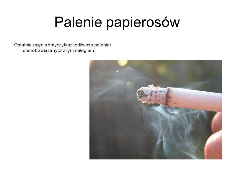 Palenie papierosówOstatnie zajęcia dotyczyły szkodliwości palenia i chorób związanych z tym nałogiem.