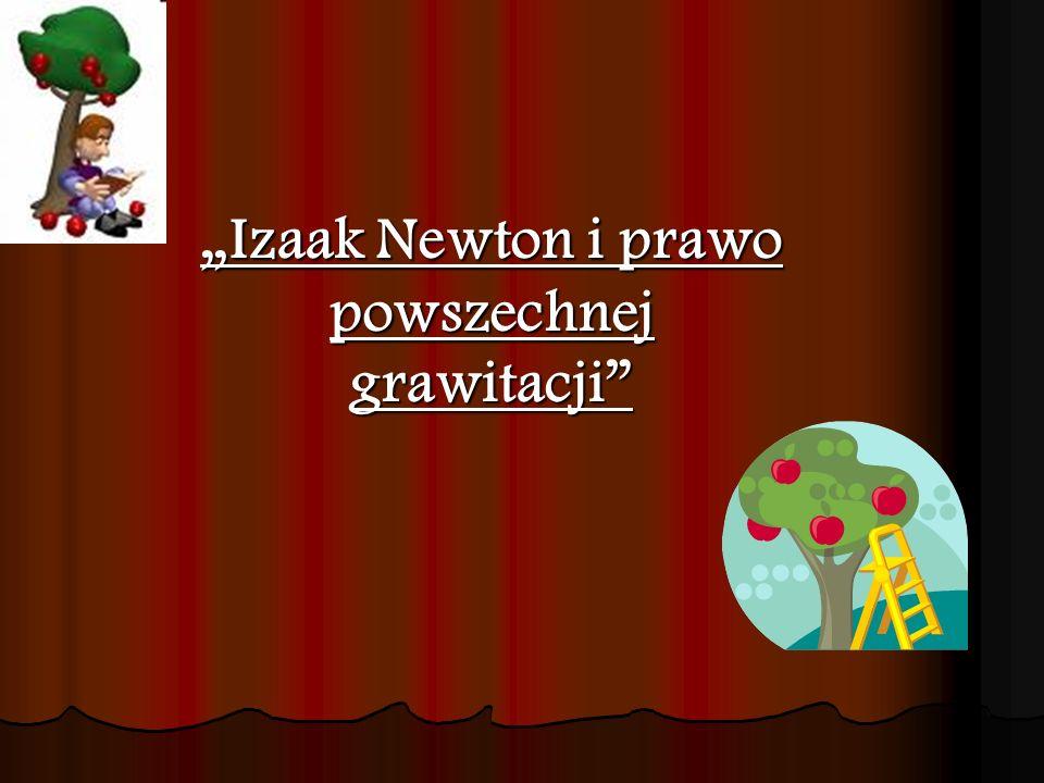 """""""Izaak Newton i prawo powszechnej grawitacji"""