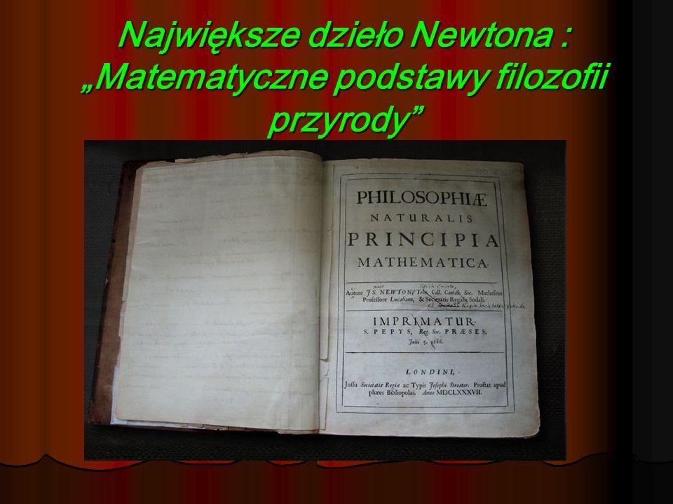 """Największe dzieło Newtona : """"Matematyczne podstawy filozofii przyrody"""