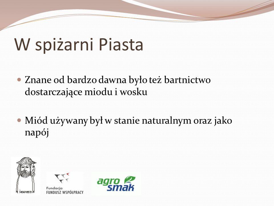 W spiżarni Piasta Znane od bardzo dawna było też bartnictwo dostarczające miodu i wosku.