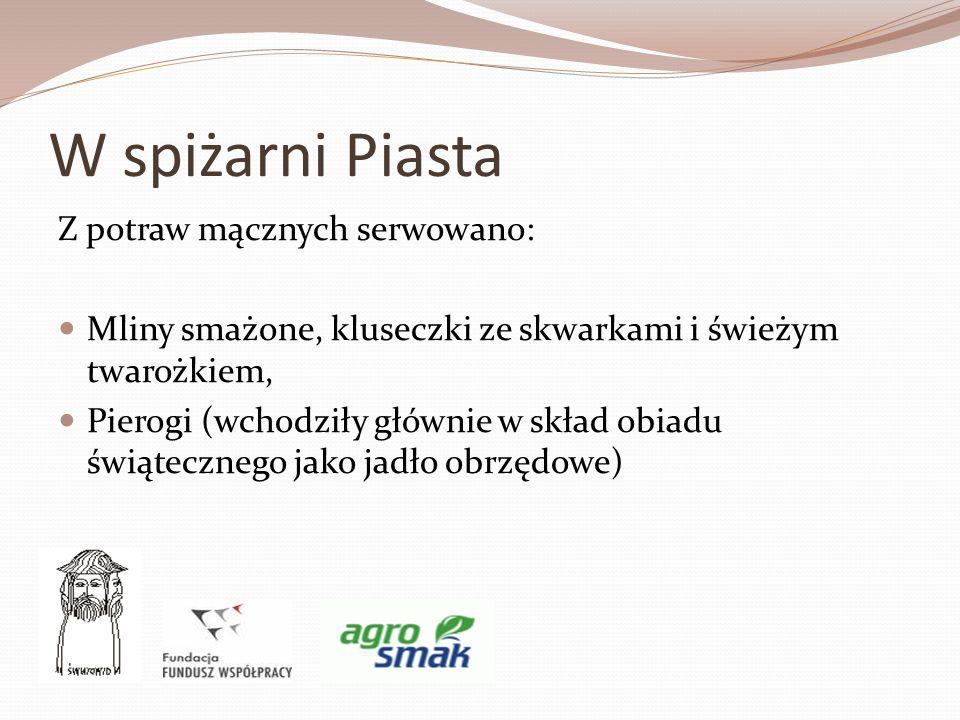 W spiżarni Piasta Z potraw mącznych serwowano: