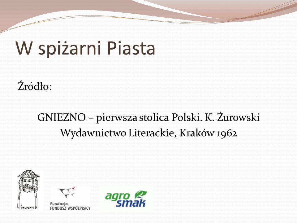 W spiżarni Piasta Źródło: GNIEZNO – pierwsza stolica Polski.