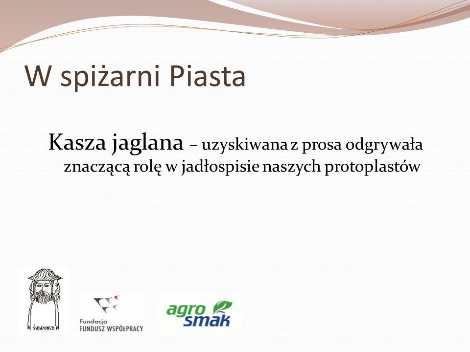 W spiżarni Piasta Kasza jaglana – uzyskiwana z prosa odgrywała znaczącą rolę w jadłospisie naszych protoplastów.