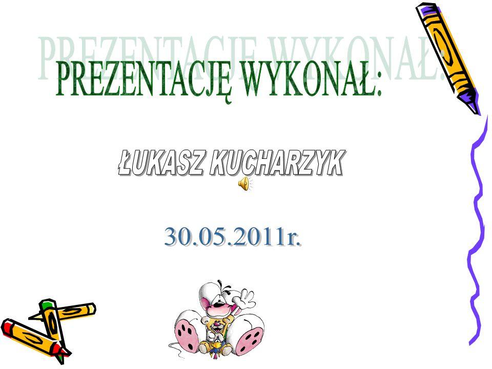 PREZENTACJĘ WYKONAŁ: ŁUKASZ KUCHARZYK 30.05.2011r.