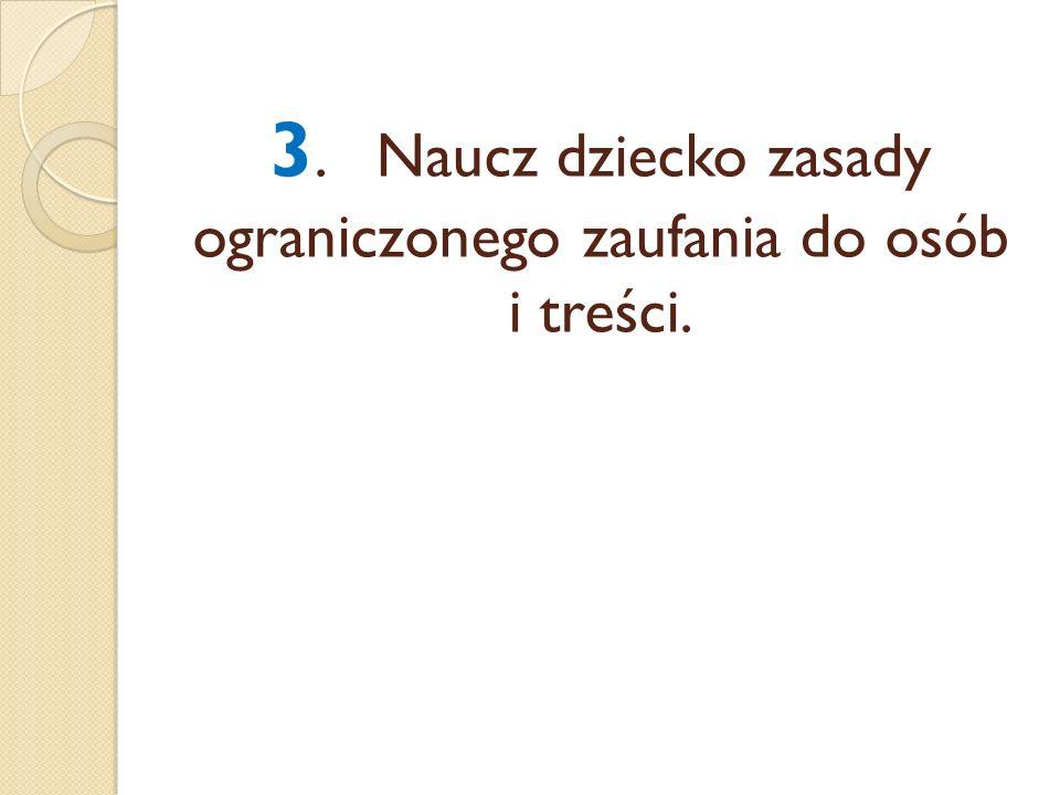 3. Naucz dziecko zasady ograniczonego zaufania do osób i treści.