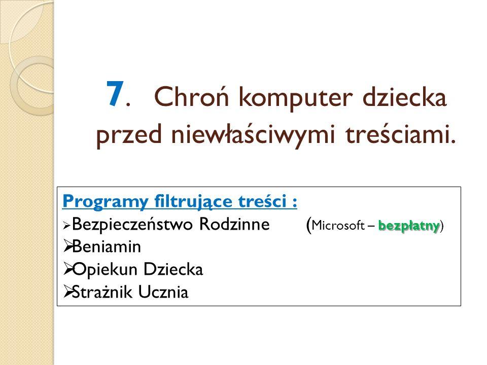 7. Chroń komputer dziecka przed niewłaściwymi treściami.