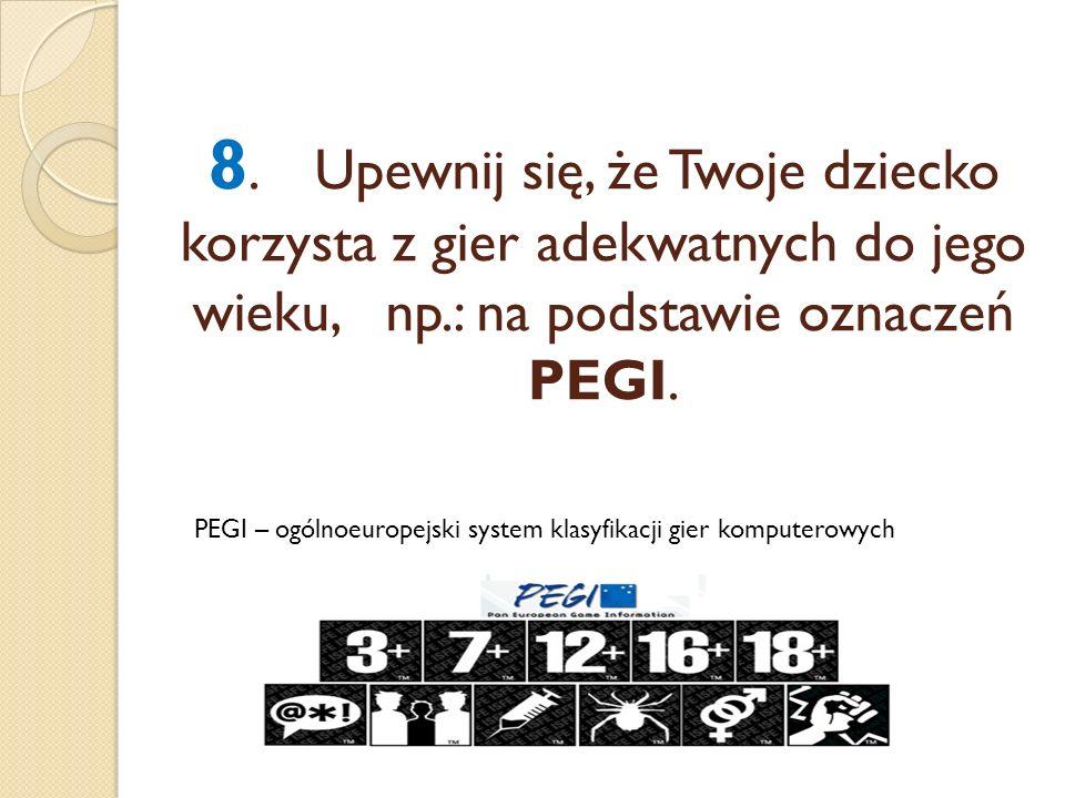 8. Upewnij się, że Twoje dziecko korzysta z gier adekwatnych do jego wieku, np.: na podstawie oznaczeń PEGI.