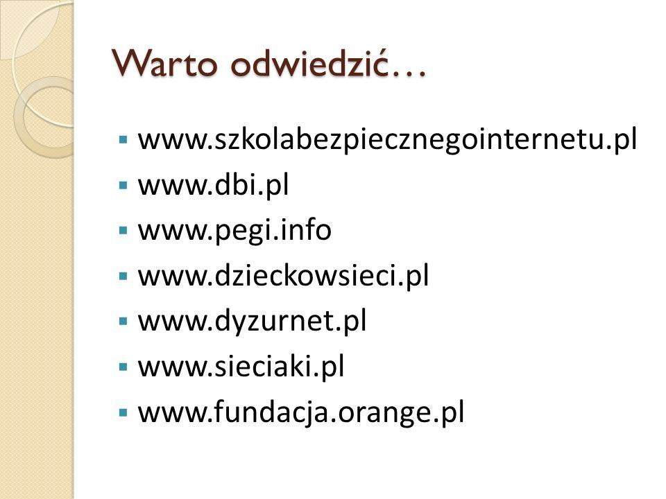Warto odwiedzić… www.szkolabezpiecznegointernetu.pl www.dbi.pl