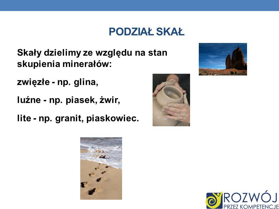 Podział skał Skały dzielimy ze względu na stan skupienia minerałów: zwięzłe - np.