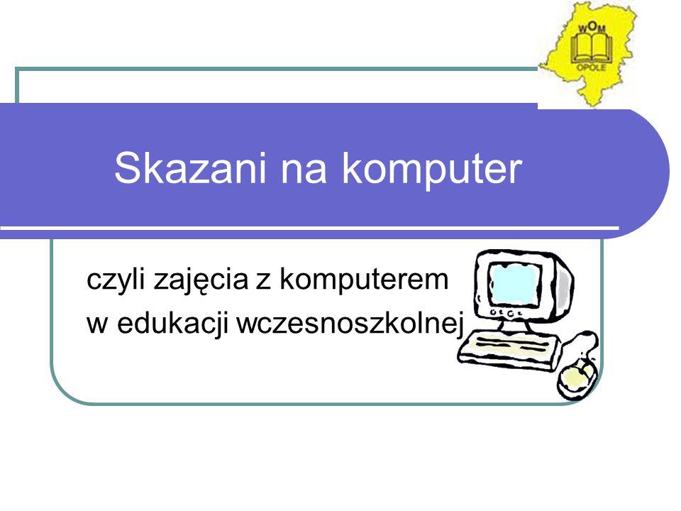 czyli zajęcia z komputerem w edukacji wczesnoszkolnej