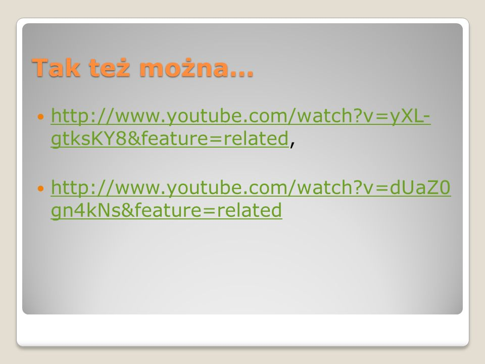 Tak też można… http://www.youtube.com/watch v=yXL- gtksKY8&feature=related, http://www.youtube.com/watch v=dUaZ0 gn4kNs&feature=related.