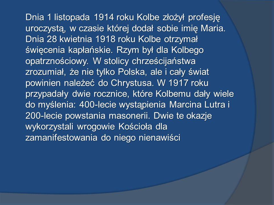 Dnia 1 listopada 1914 roku Kolbe złożył profesję uroczystą, w czasie której dodał sobie imię Maria.