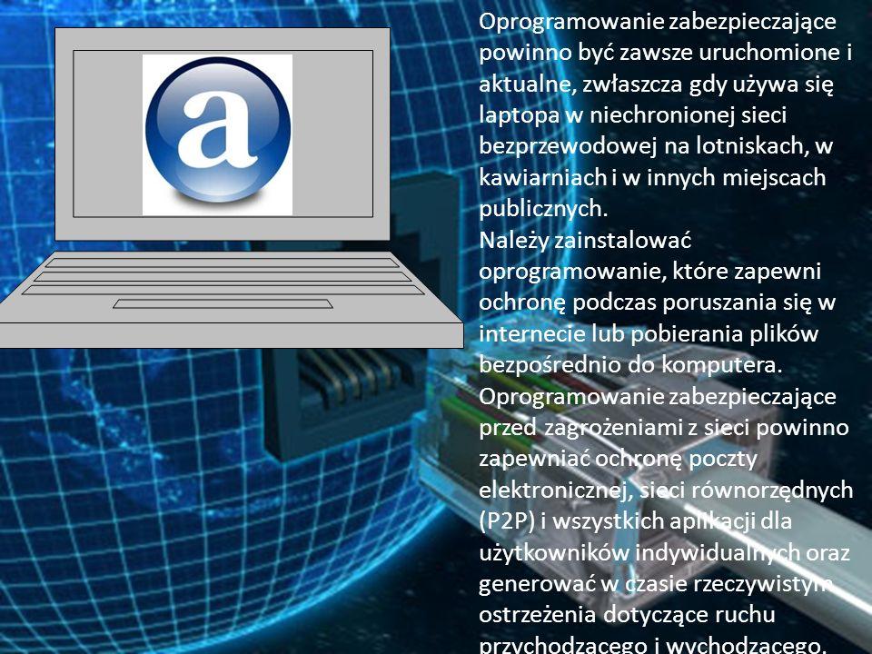 Oprogramowanie zabezpieczające powinno być zawsze uruchomione i aktualne, zwłaszcza gdy używa się laptopa w niechronionej sieci bezprzewodowej na lotniskach, w kawiarniach i w innych miejscach publicznych.