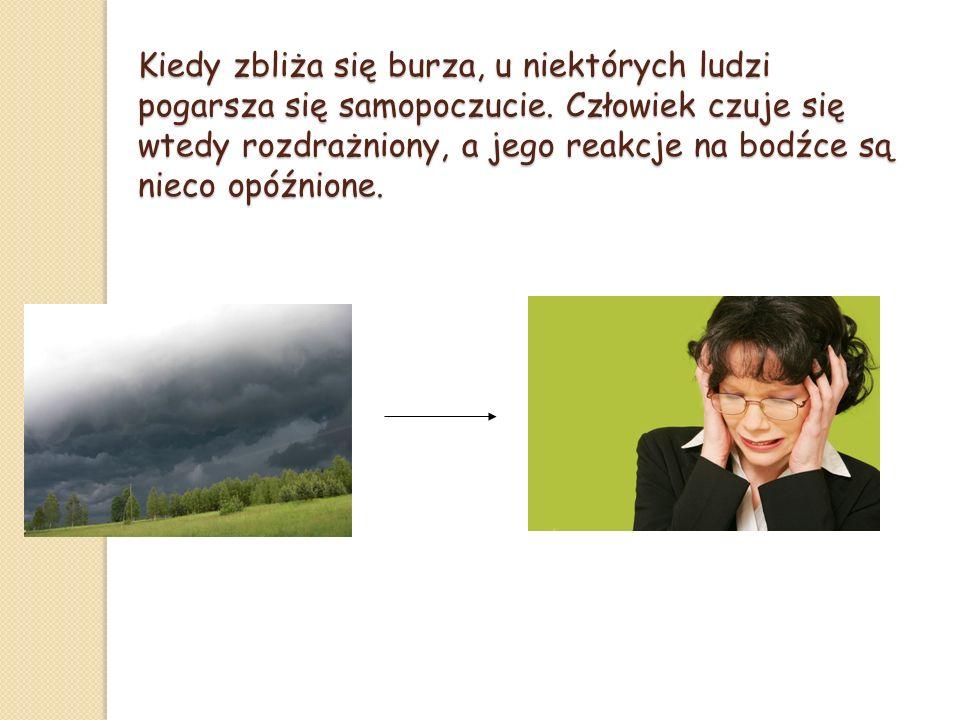 Kiedy zbliża się burza, u niektórych ludzi pogarsza się samopoczucie