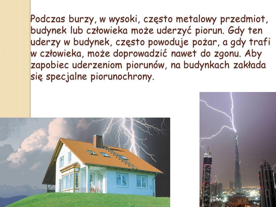 Podczas burzy, w wysoki, często metalowy przedmiot, budynek lub człowieka może uderzyć piorun.