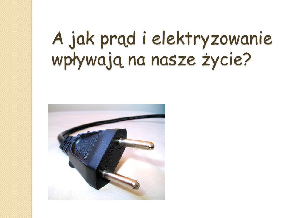 A jak prąd i elektryzowanie wpływają na nasze życie
