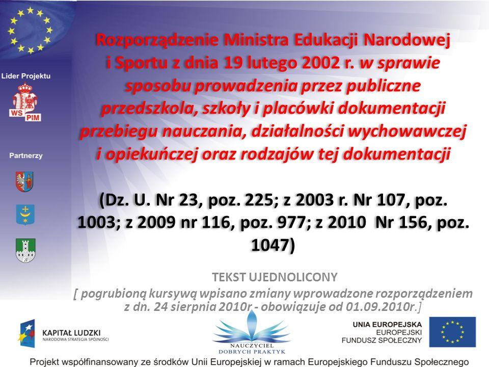 Rozporządzenie Ministra Edukacji Narodowej i Sportu z dnia 19 lutego 2002 r. w sprawie sposobu prowadzenia przez publiczne przedszkola, szkoły i placówki dokumentacji przebiegu nauczania, działalności wychowawczej i opiekuńczej oraz rodzajów tej dokumentacji (Dz. U. Nr 23, poz. 225; z 2003 r. Nr 107, poz. 1003; z 2009 nr 116, poz. 977; z 2010 Nr 156, poz. 1047)