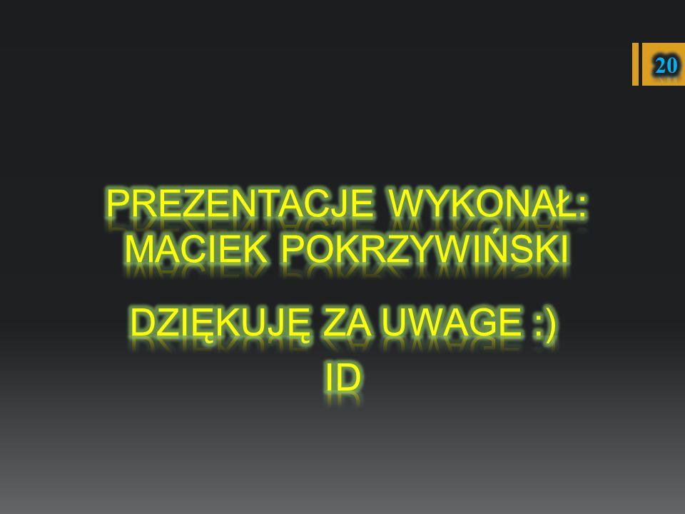 Prezentacje wykonał: Maciek Pokrzywiński