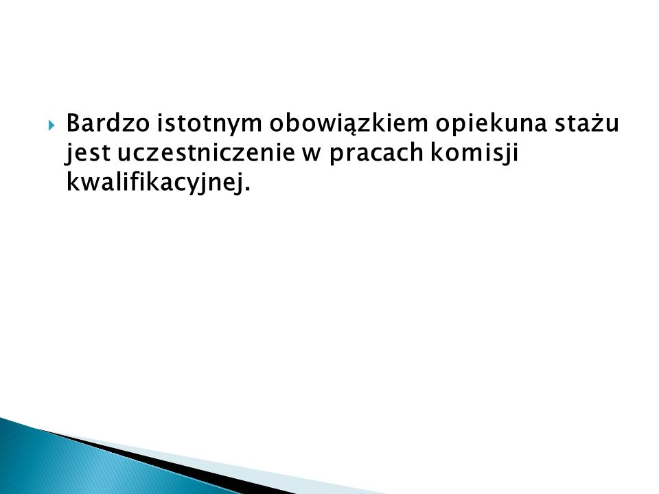 Bardzo istotnym obowiązkiem opiekuna stażu jest uczestniczenie w pracach komisji kwalifikacyjnej.