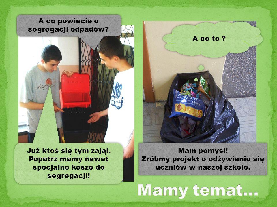 Mamy temat… A co powiecie o segregacji odpadów A co to