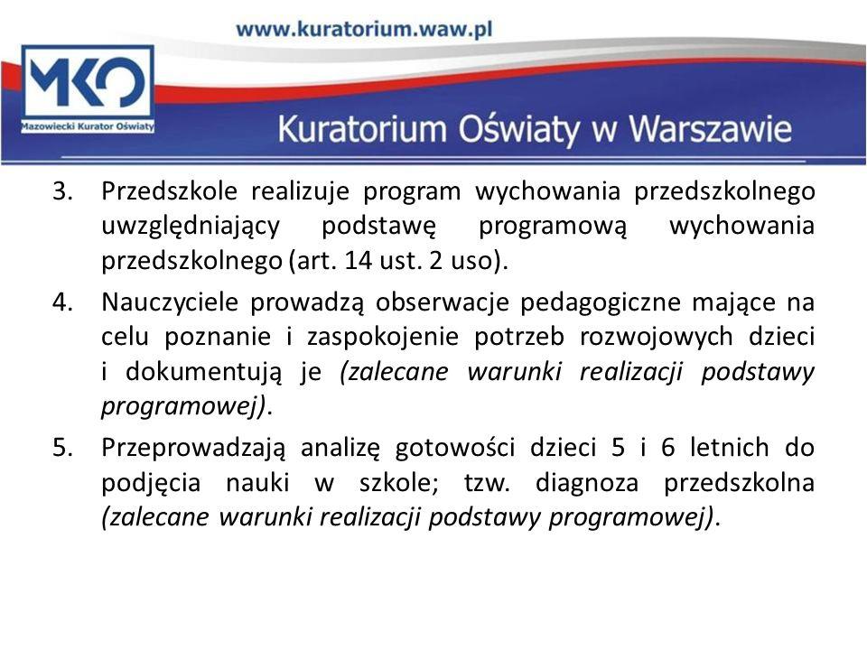 Przedszkole realizuje program wychowania przedszkolnego uwzględniający podstawę programową wychowania przedszkolnego (art. 14 ust. 2 uso).