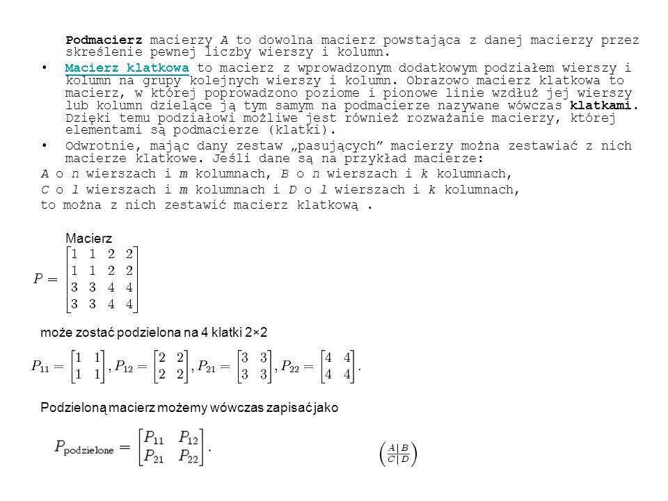 Podmacierz macierzy A to dowolna macierz powstająca z danej macierzy przez skreślenie pewnej liczby wierszy i kolumn.