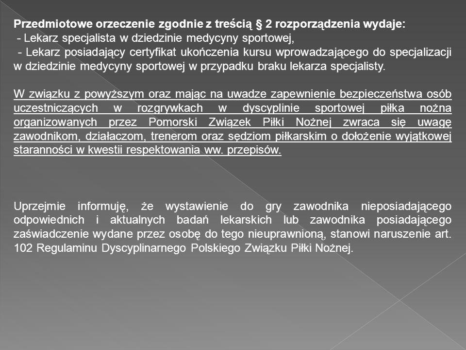 Przedmiotowe orzeczenie zgodnie z treścią § 2 rozporządzenia wydaje: - Lekarz specjalista w dziedzinie medycyny sportowej,