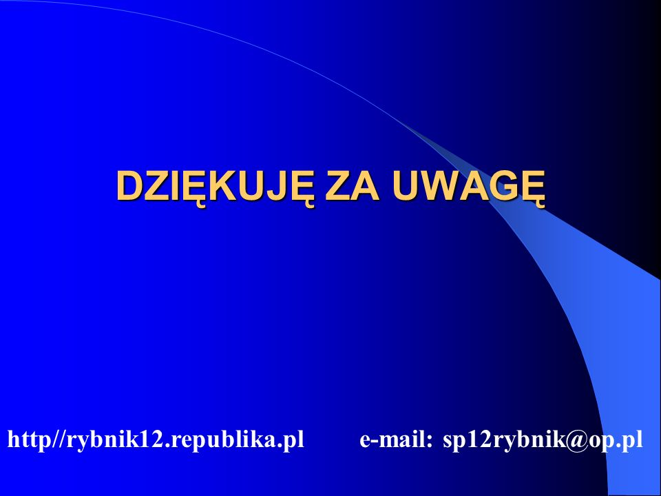 DZIĘKUJĘ ZA UWAGĘ http//rybnik12.republika.pl e-mail: sp12rybnik@op.pl