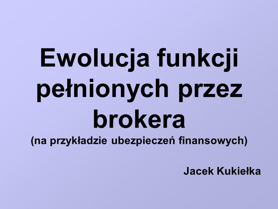 Ewolucja funkcji pełnionych przez brokera (na przykładzie ubezpieczeń finansowych)